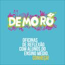 Demorô. Projeto fomenta reflexões e debates entre alunos do Ensino Médio